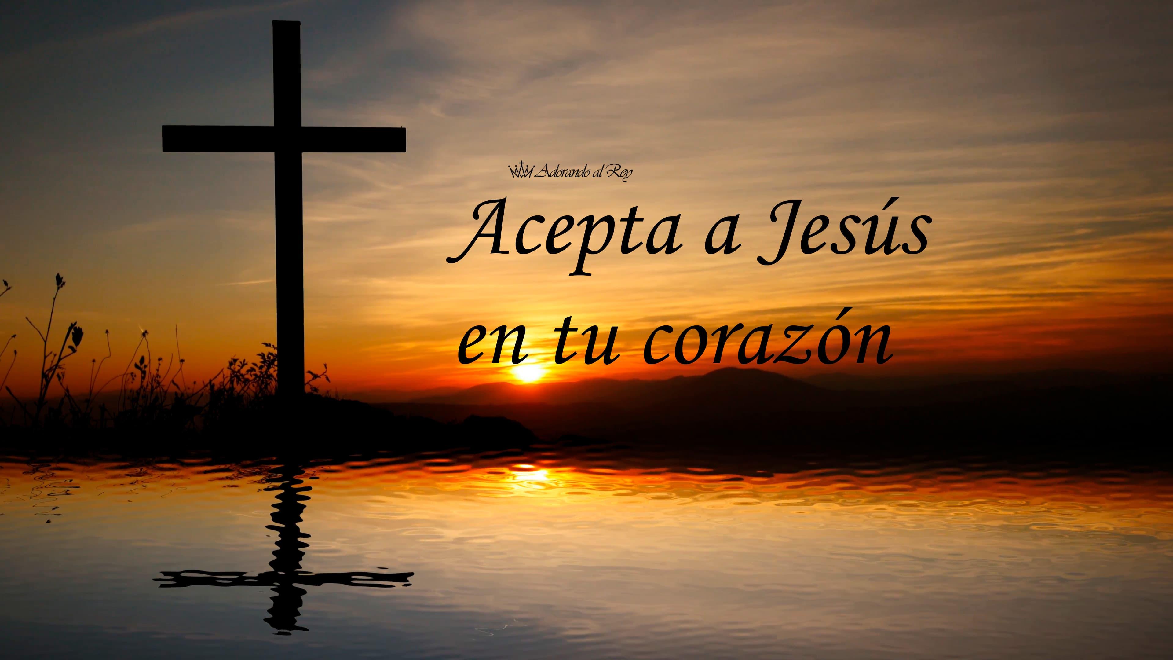 Acepta a Jesús en tu Corazón